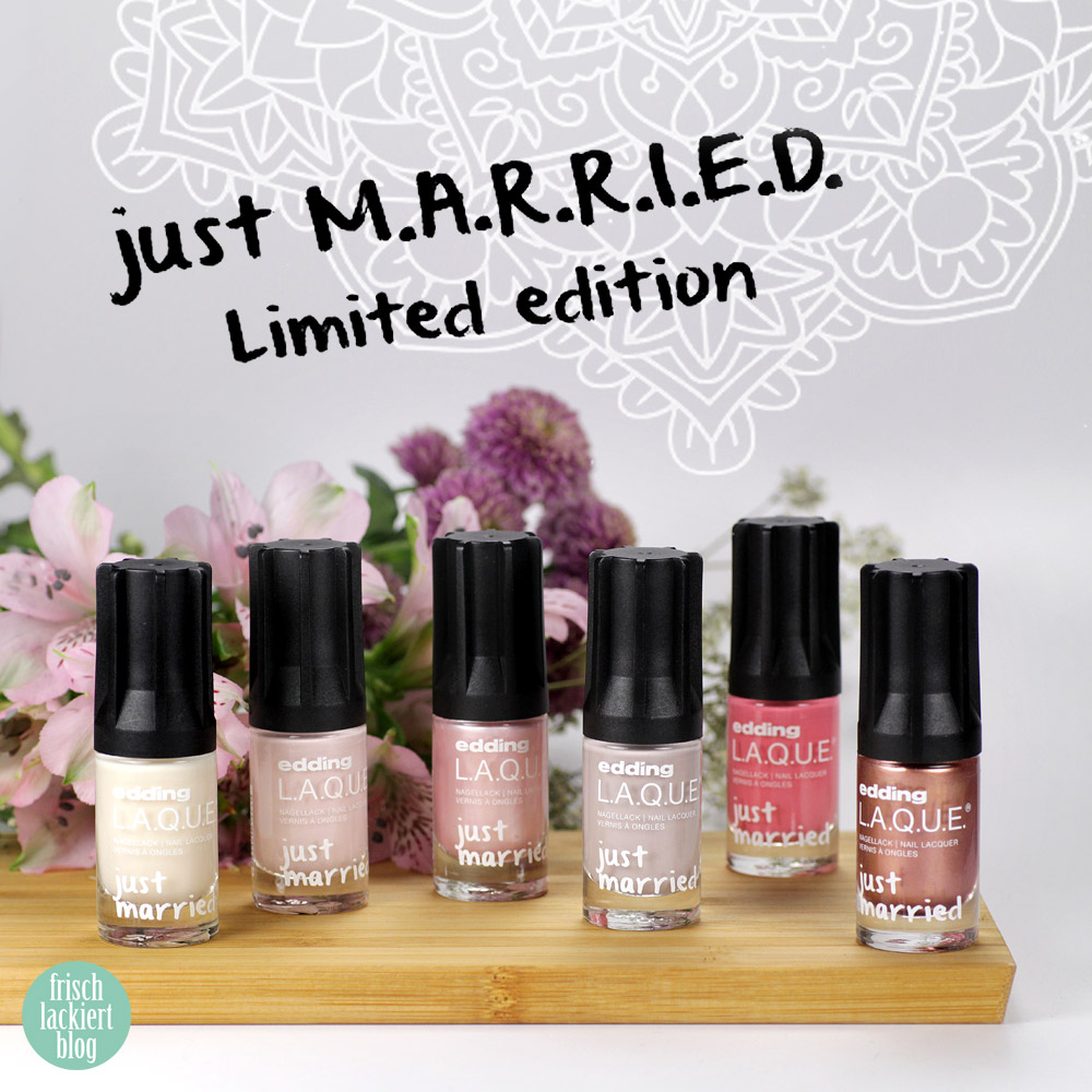 edding LAQUE Limited Edition: Just MARRIED – wedding nailpolish collection 2018 – swatch by frischlackiert
