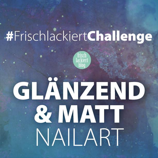 Frischlackiert-Challenge Gastbeitrag Glänzend und Matt Nailart – by buntlackiert