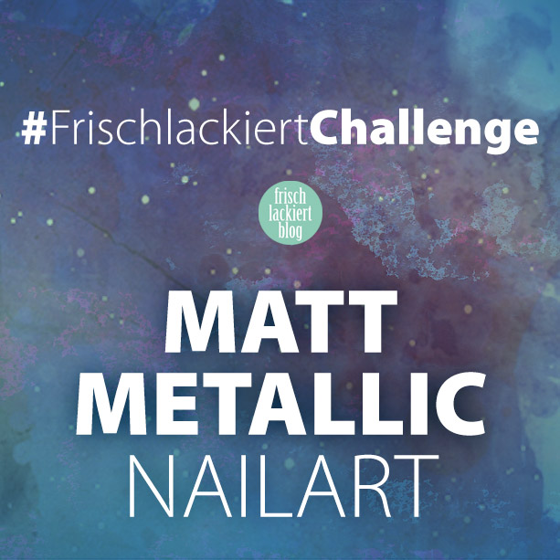 Frischlackiert-Challenge Nailart Matt Metallic – Gastbeirag von @farben_meer