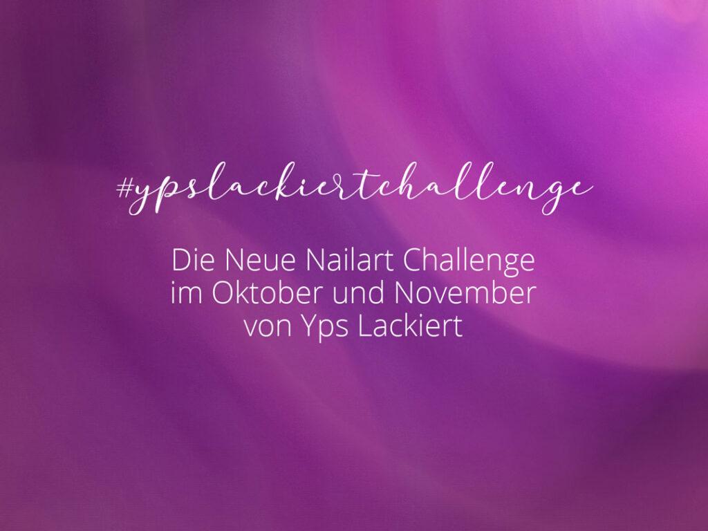 ypslackiertchallenge – Die neue Nailart Challenge im Herbst 2019 von Yps Lackiert